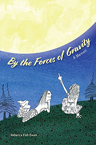 Cover of By the Forces of Gravity by Rebecca Fish Ewan