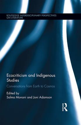 Salma Monani and Joni Adamson, eds. Ecocriticism and Indigenous Studies: Conversations from Earth to Cosmos. Routledge, 2017.
