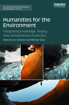 Joni Adamson and Michael Davis, eds. Humanities for the Environment: Integrating Knowledge, Forging New Constellations of Practice. Routledge, 2017.