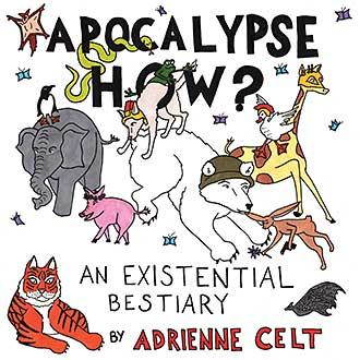 Adrienne Celt (MFA 2012). Apocalypse How?: An Existential Bestiary. New Michigan Press, 2016.