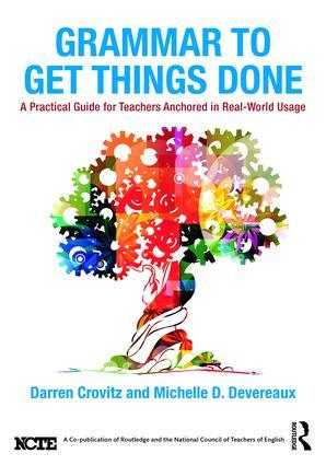Darren Crovitz (PhD 2005) and Michelle D. Devereaux. Grammar to Get Things Done: A Practical Guide for Teachers Anchored in Real-World Usage. Routledge/NCTE, 2017.