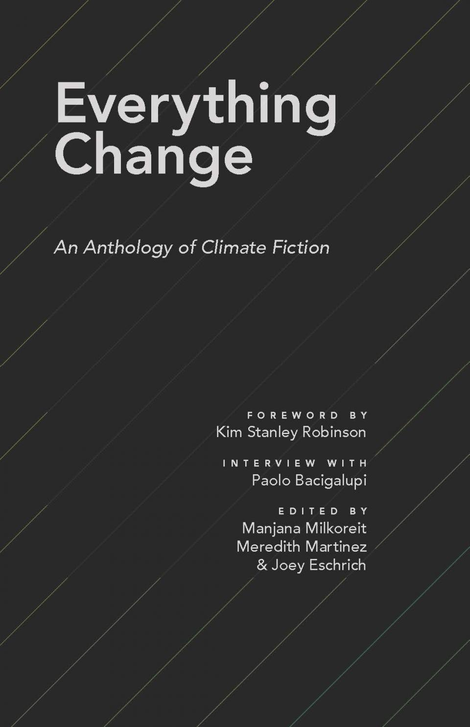 Manjana Milkoreit, Meredith Martinez (BA 2007), and Joey Eschrich (BA 2008), eds. Everything Change: An Anthology of Climate Fiction. Arizona State University, 2016.