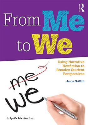 Jason Griffith. From Me to We: Using Narrative Nonfiction to Broaden Student Perspectives. Routledge, 2016.