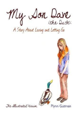 Plynn (Patricia Lynn) Gutman (BIS 2005) and Jessica Lynn Woodson (illustr.). My Son Dave (The Duck): A Story About Loving and Letting Go. Illustrated Version. Plynn Gutman, 2016.