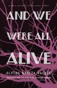 Catherine Hammond (MFA 1990), trans. And We Were All Alive – Olvido García Valdés. Cardboard House Press, 2016.