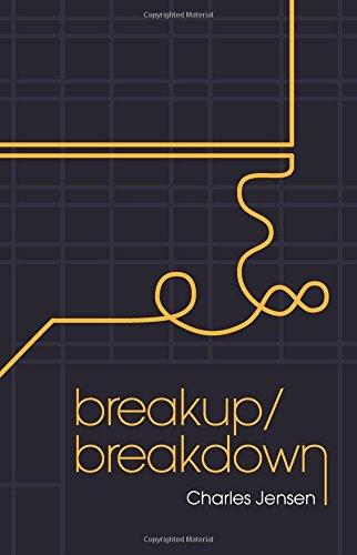 Charles Jensen (MFA 2004). Breakup/Breakdown. Five Oaks Press, 2016.