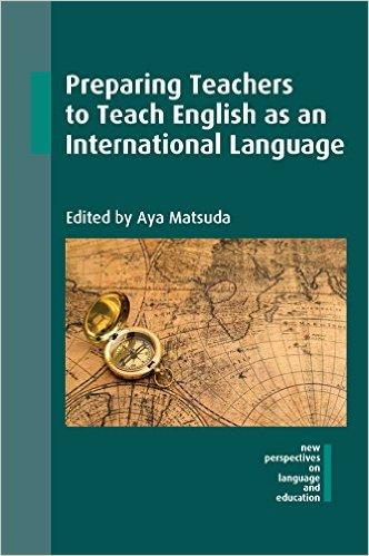 Aya Matsuda, ed. Preparing Teachers to Teach English as an International Language. Multilingual Matters, 2017.