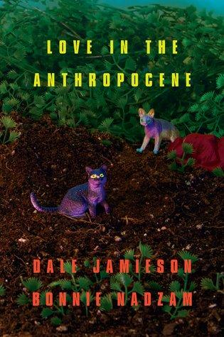 Dale Jamieson and Bonnie Nadzam (MFA 2004). Love in the Anthropocene. OR Books, 2015.