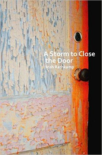 Josh Rathkamp (MFA 2004). A Storm to Close the Door. Georgetown Review Press, 2016.