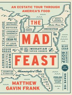 Cover of The Mad Feast: An Ecstatic Tour through America's Food, by Matthew Gavin Frank